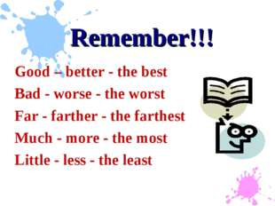 Remember!!! Good – better - the best Bad - worse - the worst Far - farther -