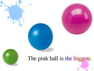 The pink ball is the biggest.
