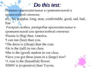 Do this test: Напиши прилагательные в сравнительной и превосходной степени: d