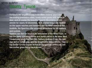 County Tyrone Tyrone is the largest county in Northern Ireland, you'll find f