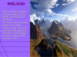 IRELAND Ireland is the second largest of the British Islands lying in the At