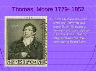 Thomas Moore 1779- 1852 Thomas Moore came from a reach Irish family. He was b