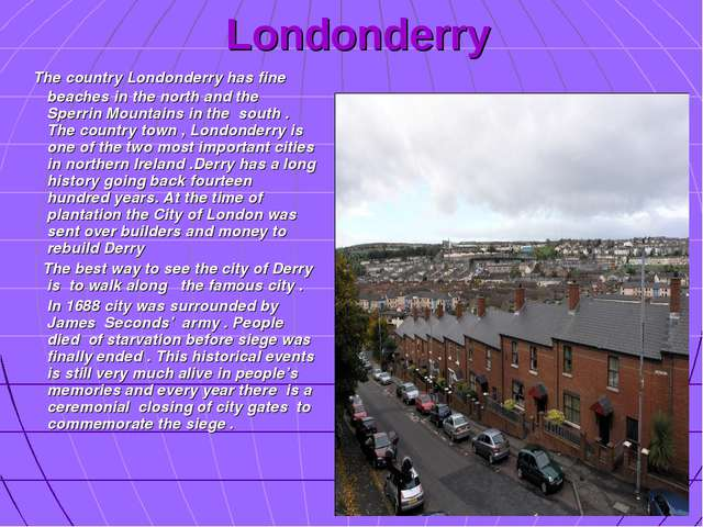 Londonderry The country Londonderry has fine beaches in the north and the Spe...