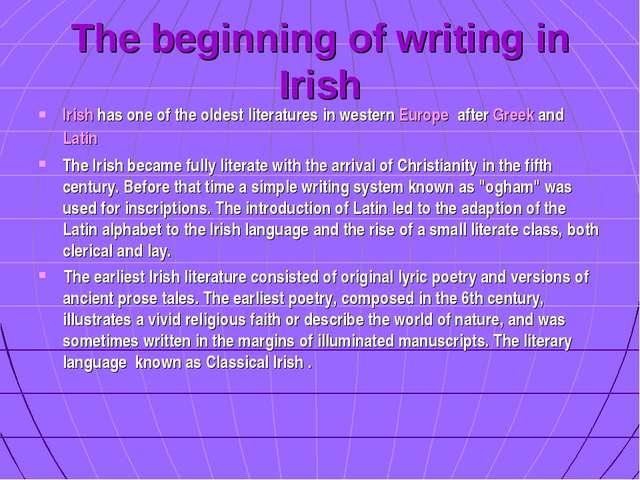 The beginning of writing in Irish Irish has one of the oldest literatures in...