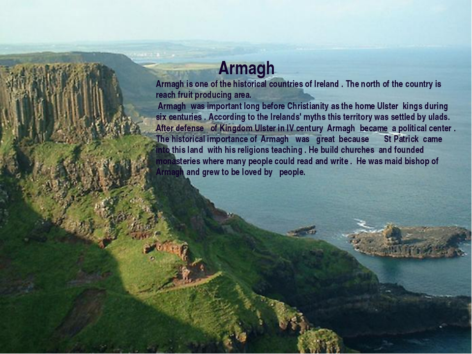 Armagh Armagh is one of the historical countries of Ireland . The north of t...