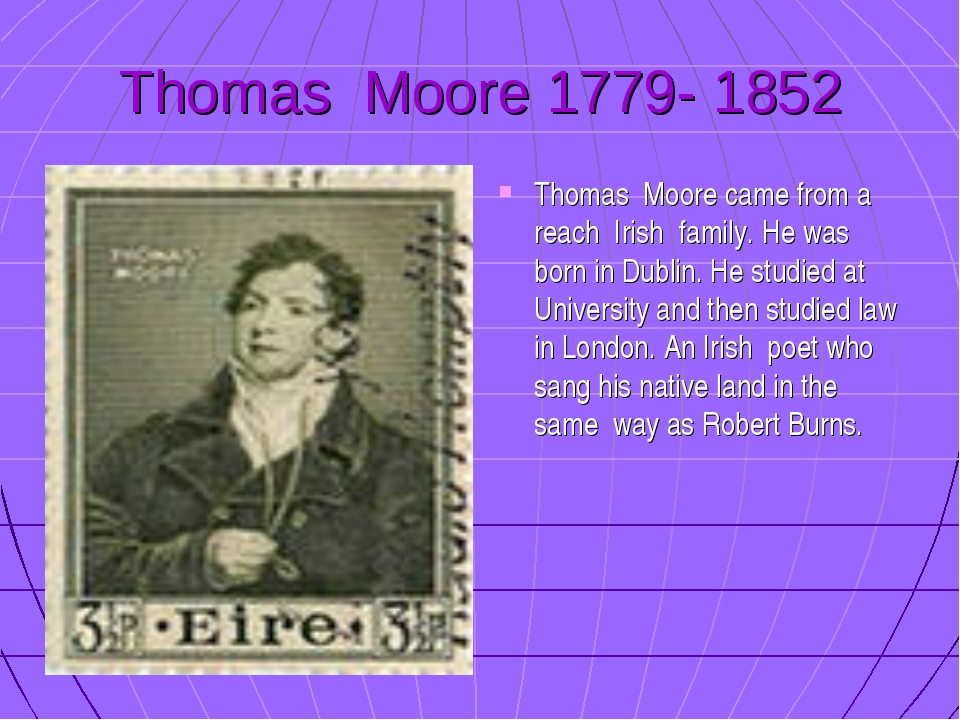 Thomas Moore 1779- 1852 Thomas Moore came from a reach Irish family. He was b...