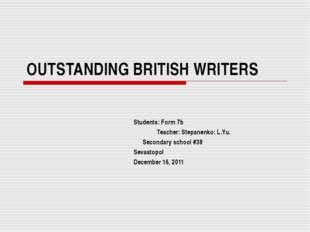 OUTSTANDING BRITISH WRITERS Students: Form 7b Teacher: Stepanenko: L.Yu. Seco