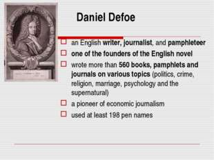 Daniel Defoe an English writer, journalist, and pamphleteer one of the founde