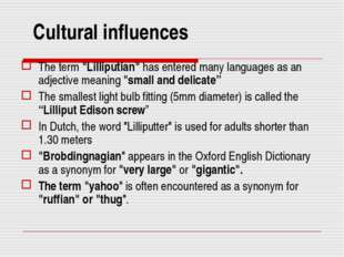 """Cultural influences The term """"Lilliputian"""" has entered many languages as an"""