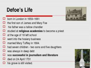 Defoe's Life born in London in 1659–1661 the first son of James and Mary Foe
