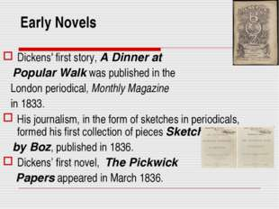 Early Novels Dickens' first story, A Dinner at Popular Walk was published in