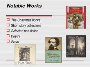 Notable Works The Christmas books Short story collections Selected non-fictio