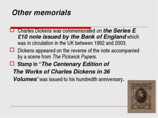 Other memorials Charles Dickens was commemorated on the Series E £10 note iss