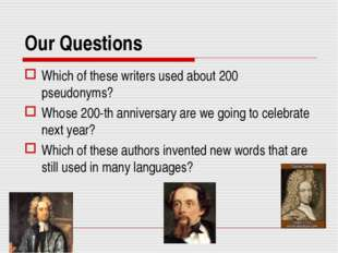 Our Questions Which of these writers used about 200 pseudonyms? Whose 200-th