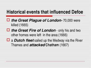 Historical events that influenced Defoe the Great Plague of London- 70,000 we