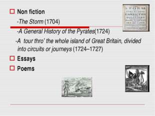 Non fiction -The Storm (1704) -A General History of the Pyrates(1724) -A tour