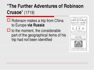 """""""The Further Adventures of Robinson Crusoe"""" (1719) Robinson makes a trip from"""