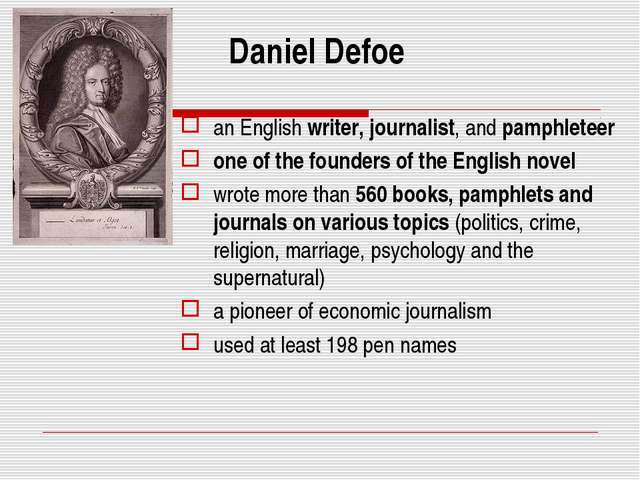 Daniel Defoe an English writer, journalist, and pamphleteer one of the founde...