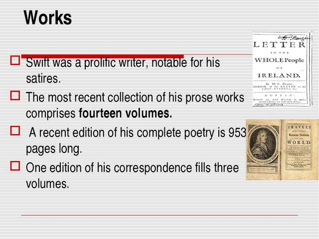 Works Swift was a prolific writer, notable for his satires. The most recent c...