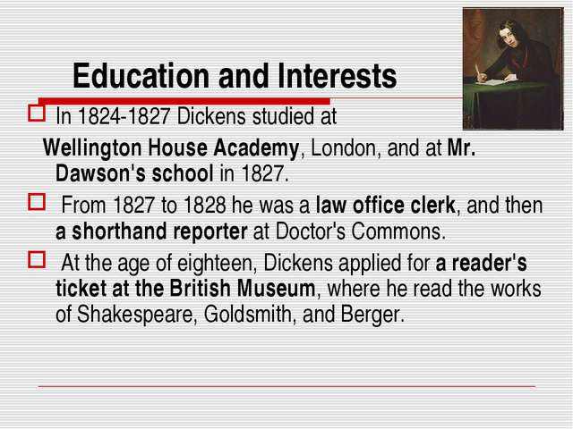 Education and Interests In 1824-1827 Dickens studied at Wellington House Acad...