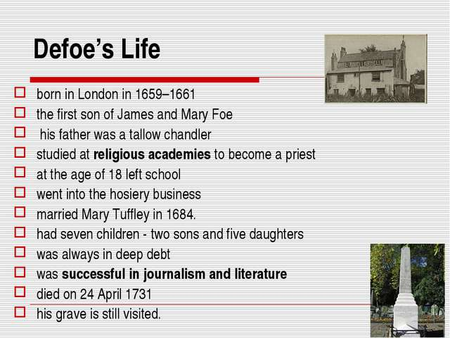 Defoe's Life born in London in 1659–1661 the first son of James and Mary Foe...