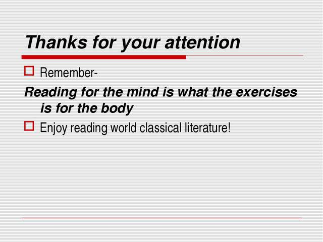 Thanks for your attention Remember- Reading for the mind is what the exercise...