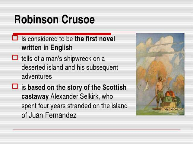 Robinson Crusoe is considered to be the first novel written in English tells...