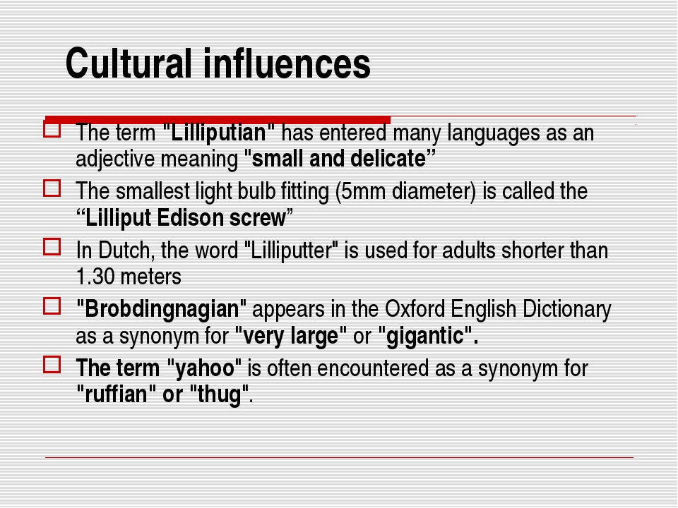 """Cultural influences The term """"Lilliputian"""" has entered many languages as an..."""