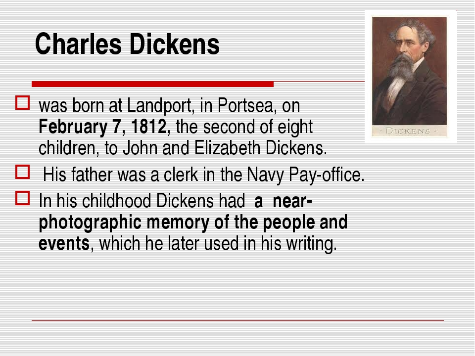 Charles Dickens was born at Landport, in Portsea, on February 7, 1812, the se...