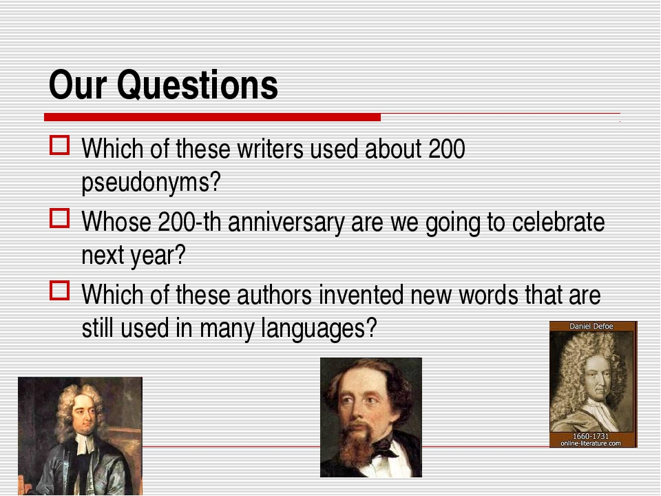 Our Questions Which of these writers used about 200 pseudonyms? Whose 200-th...
