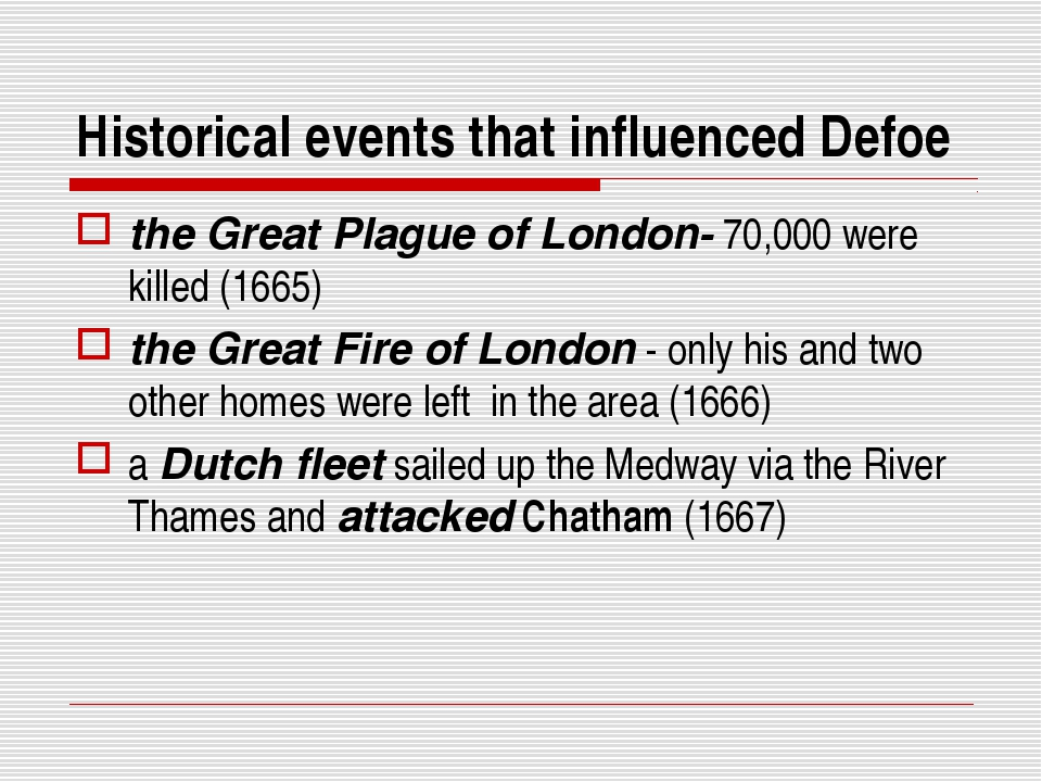 Historical events that influenced Defoe the Great Plague of London- 70,000 we...