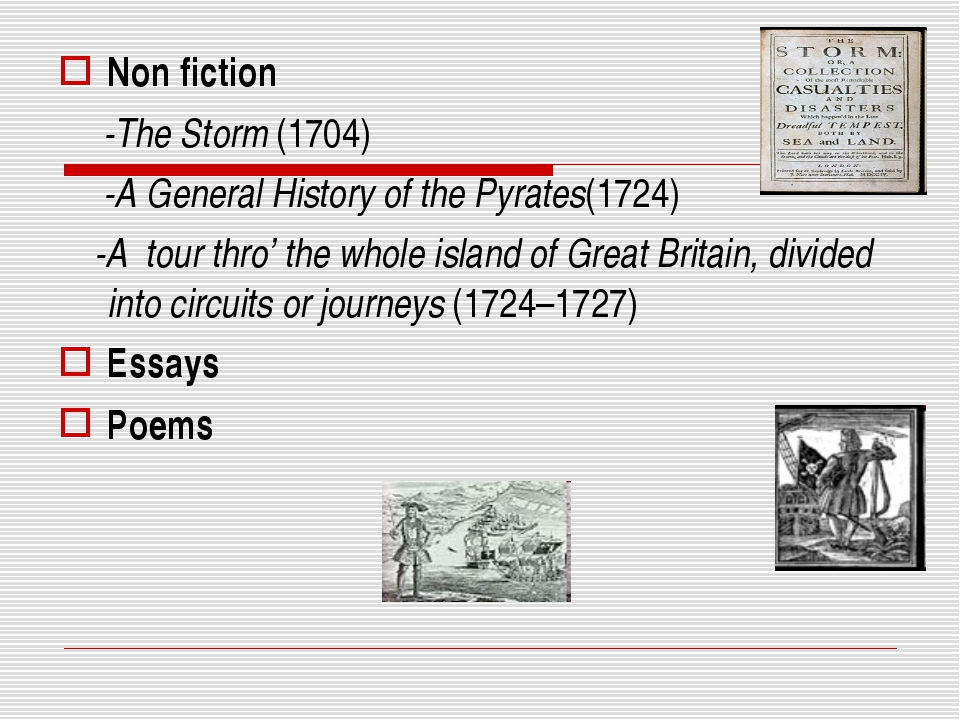 Non fiction -The Storm (1704) -A General History of the Pyrates(1724) -A tour...