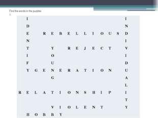 Find the words in the puzzles 1. I I D N E R E B E L L I O U S D N I T Y R E