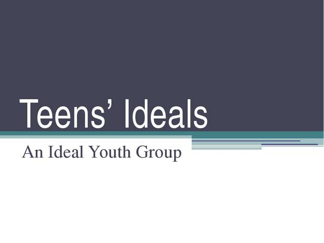 Teens' Ideals An Ideal Youth Group