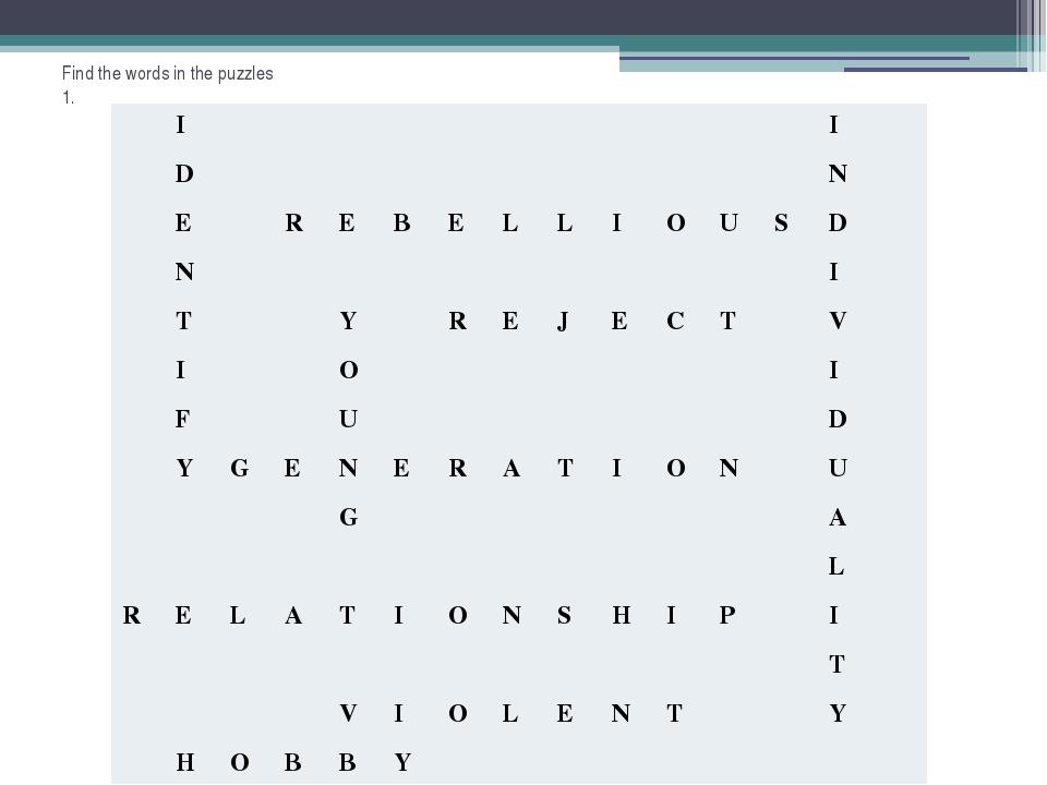 Find the words in the puzzles 1. I I D N E R E B E L L I O U S D N I T Y R E...