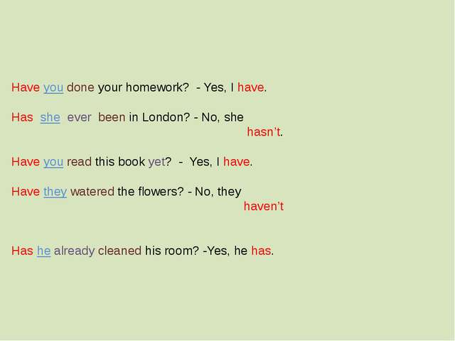 Have you done your homework? - Yes, I have. Has she ever been in London? - N...