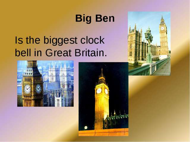 Big Ben Is the biggest clock bell in Great Britain.