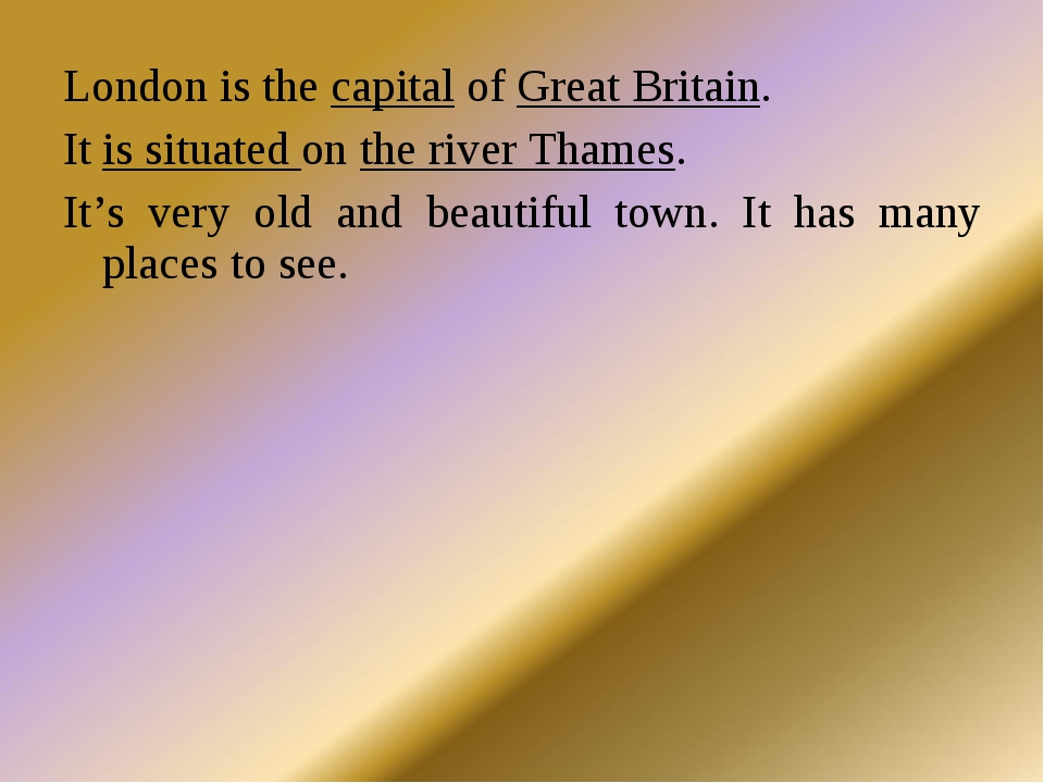 London is the capital of Great Britain. It is situated on the river Thames. I...