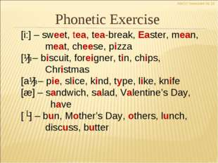 Phonetic Exercise [i:] – sweet, tea, tea-break, Easter, mean, meat, cheese,