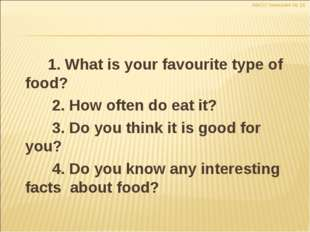 1. What is your favourite type of food? 2. How often do eat it? 3. Do you th