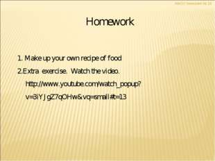 Homework 1. Make up your own recipe of food 2.Extra exercise. Watch the vide