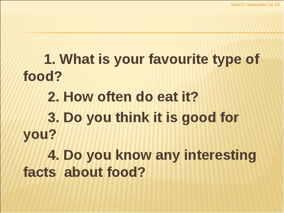 1. What is your favourite type of food? 2. How often do eat it? 3. Do you th...