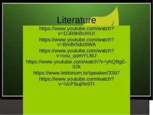 Literature https://www.youtube.com/watch?v=DJR9riBUHUI https://www.youtube.co