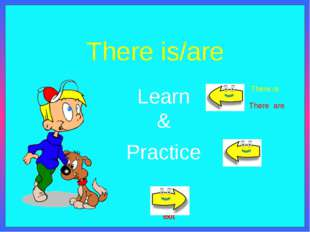 There is/are Practice Learn & exit There is There are