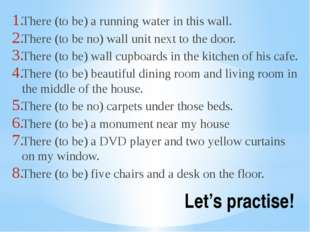 Let's practise! There (to be) a running water in this wall. There (to be no)