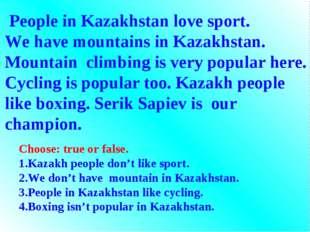 People in Kazakhstan love sport. We have mountains in Kazakhstan. Mountain c