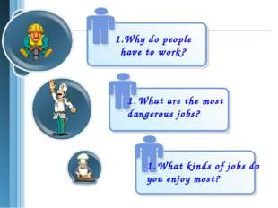 Why do people have to work? What are the most dangerous jobs? What kinds of j