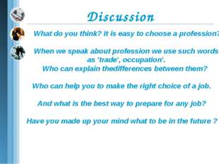 What do you think? It is easy to choose a profession? When we speak about pro