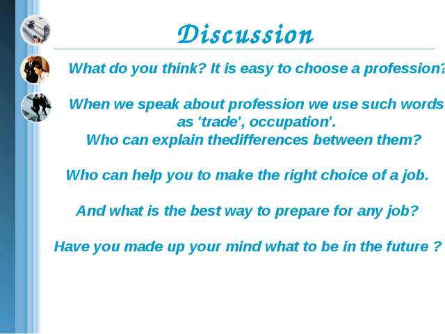 What do you think? It is easy to choose a profession? When we speak about pro...