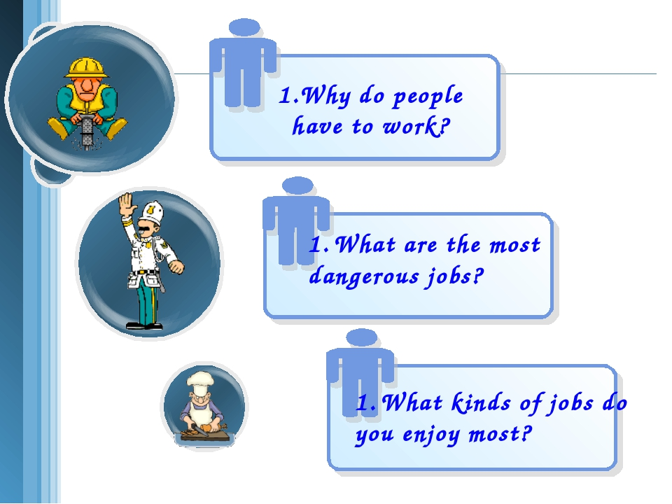 Why do people have to work? What are the most dangerous jobs? What kinds of j...